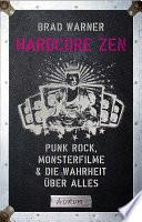 Hardcore Zen  : Punk Rock, Monsterfilme & die Wahrheit über alles
