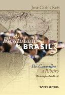 As identidades do Brasil 3: de Carvalho a Ribeiro - História plural do Brasil