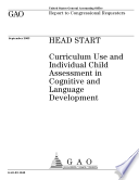 Head Start curriculum use and individual child assessment in cognitive and language development : report to congressional requesters.