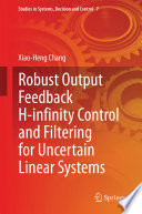 Robust Output Feedback H Infinity Control And Filtering For Uncertain Linear Systems Book PDF