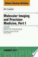 Molecular Imaging and Precision Medicine, Part 1, An Issue of PET Clinics, E-Book