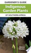 Gardener   s Guide Indigenous Garden Plants of Southern Africa Book
