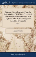 Plutarch s Lives  Translated from the Original Greek  with Notes Critical and Historical  And a Life of Plutarch  by S  Langhorne  D D  William Langhorne  A M  John Dryden of 6
