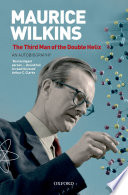 Maurice Wilkins  The Third Man of the Double Helix Book PDF