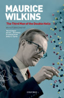 Maurice Wilkins: The Third Man of the Double Helix