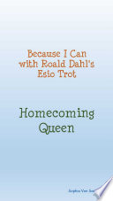 Because I Can with Roald Dahl's Esio Trot : Homecoming Queen