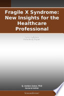 Fragile X Syndrome  New Insights for the Healthcare Professional  2011 Edition