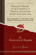 President S Report Of The University Of Toronto For The Year Ending June 30th 1903