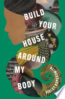 link to Build your house around my body : a novel in the TCC library catalog