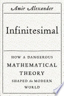 Infinitesimal  How a Dangerous Mathematical Theory Shaped the Modern World