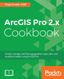 ArcGIS Pro 2.x Cookbook