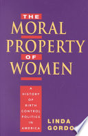 """The Moral Property of Women: A History of Birth Control Politics in America"" by Linda Gordon"