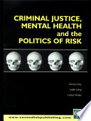 Criminal Justice Mental Health And The Politics Of Risk