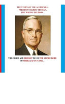 The Story of the Accidental President Harry Truman  the Wrong Decision