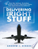 Delivering the Right Stuff  How the Airlines    Evolution In Human Factors Delivered Safety and Operational Excellence Book PDF