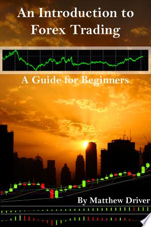Download An Introduction to Forex Trading - A Guide for Beginners Free Books - Dlebooks.net
