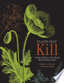 """Plants That Kill: A Natural History of the World's Most Poisonous Plants"" by Elizabeth A. Dauncey, Sonny Larsson"