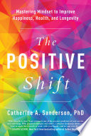 """""""The Positive Shift: Mastering Mindset to Improve Happiness, Health, and Longevity"""" by Catherine A. Sanderson"""