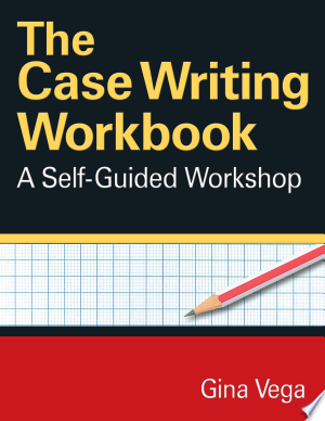 Read Online The Case Writing Workbook Full Book