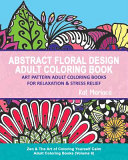 Abstract Floral Design Adult Coloring Book   Art Pattern Adult Coloring Books for Relaxation and Stress Relief