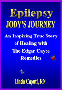 Epilepsy   Jody s Journey an Inspiring True Story of Healing with the Edgar Cayce Remedies