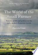 World of the Small Farmer  : Tenure, Profit and Politics in the Early-Modern Somerset Levels
