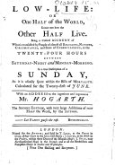 Low-Life: or One half of the world knows not how the other half live. Being a ... description of a Sunday as it is usually spent within the bills of mortality. Calculated for the twenty-first of June. With an address to ... Mr. Hogarth. The second edition, with very large additions ... by the author