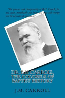Dr. B.h. Carroll, the Colossus of Baptist History