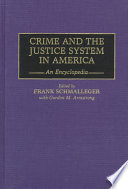 Crime and the Justice System in America  : An Encyclopedia