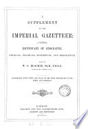 A Supplement to the Imperial Gazetteer; a General Dictionary of Geography, Physical, Political, Statistical, and Desriptive