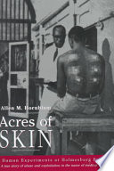 """""""Acres of Skin: Human Experiments at Holmesburg Prison: a Story of Abuse and Exploitation in the Name of Medical Science"""" by Allen M. Hornblum"""