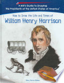 How To Draw The Life And Times Of William Henry Harrison