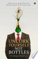 Uncork Yourself Not Bottles