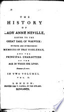 The History of Lady Anne Neville, Sister to the Great Earl of Warwick: in which are Interspersed Memoirs of that Nobleman, and the Principal Characters of the Age in which She Lived. [By Alexander Bicknell.]