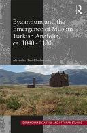 Byzantium and the Emergence of Muslim Turkish Anatolia  Ca  1040 1130