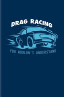 Drag Racing You Wouldn't Understand