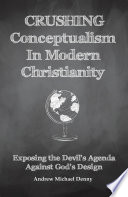Crushing Conceptualism In Modern Christianity Book PDF