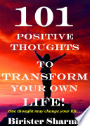 101 POSITIVE THOUGHTS TO TRANSFORM YOUR OWN LIFE!