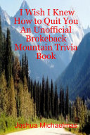 I Wish I Knew How to Quit You: An Unofficial Brokeback Mountain Trivia Book