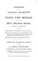 Catalogue of the Valuable Collection of Coins and Medals of the Late Revd  Francis Blick     which Will be Sold by Auction  by Mr  S  Leigh Sotheby  at His House  3 Wellington Street  Strand  on Friday  June 30th  1843  and Three Following Days