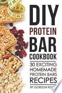 DIY Protein Bar Cookbook