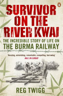 Survivor on the River Kwai: The Incredible Story of Life on ...
