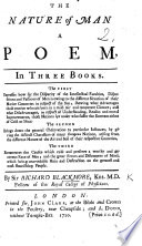 The Nature of Man  A poem  In three books  By Sir R  Blackmore