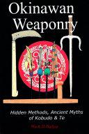 Okinawan Weaponry, Hidden Methods, Ancient Myths of Kobudo & Te
