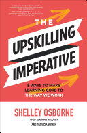 The Upskilling Imperative  5 Ways to Make Learning Core to the Way We Work