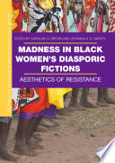 Madness in Black Women   s Diasporic Fictions