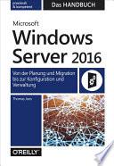 Microsoft Windows Server 2016 – Das Handbuch  : Von der Planung und Migration bis zur Konfiguration und Verwaltung