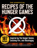 The Unofficial Recipes of The Hunger Games: 187 Recipes Inspired by The Hunger Games, Catching Fire, and Mockingjay Pdf/ePub eBook