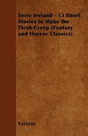 Eerie Ireland - 13 Short Stories to Make the Flesh Creep (Fantasy and Horror Classics)
