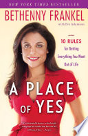 """A Place of Yes: 10 Rules for Getting Everything You Want Out of Life"" by Bethenny Frankel, Eve Adamson"